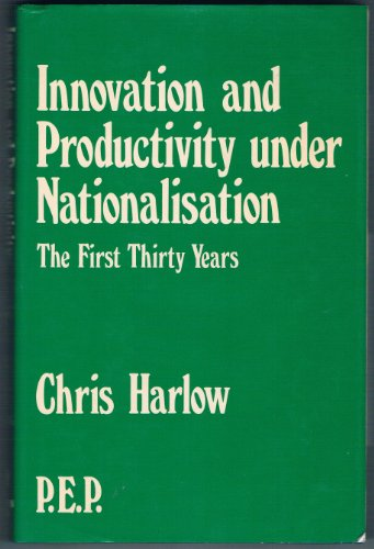 Innovation and Productivity Under Nationalism - The First Thirty Years: Harlow, Chris