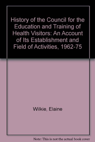 9780046100117: History of the Council for the Training of Health Visitors: An Account of Its Establishment and Field of Activities, 1962-75