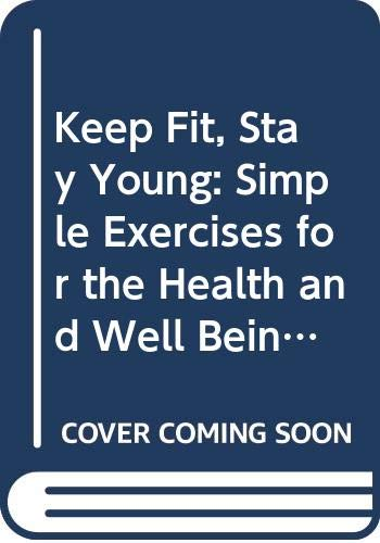 9780046130282: Keep Fit, Stay Young: Simple Exercises for the Health and Well Being of Men and Women Over Sixty