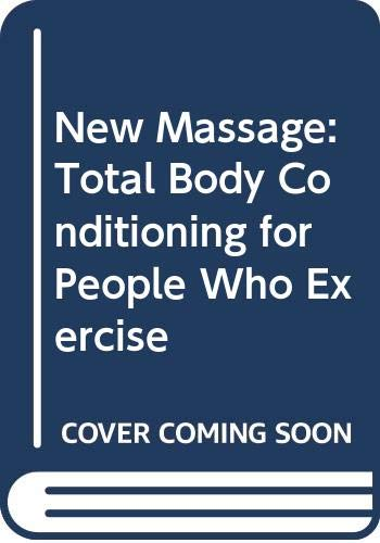 9780046130435: New Massage: Total Body Conditioning for People Who Exercise