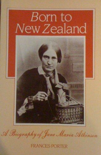 9780046140083: Born to New Zealand: A biography of Jane Maria Atkinson