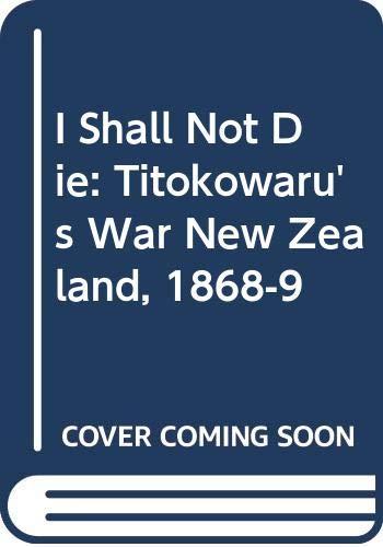 9780046140229: I Shall Not Die: Titokowaru's War New Zealand, 1868-9
