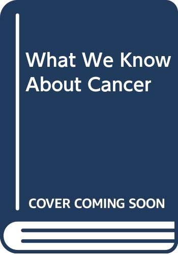 9780046160081: What We Know About Cancer