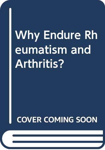 9780046160197: Why Endure Rheumatism and Arthritis?
