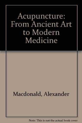 Acupuncture: From Ancient Art to Modern Medicine: Alexander Macdonald