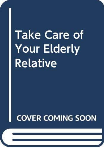 9780046180164: Take Care of Your Elderly Relative