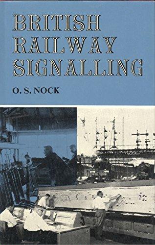 British Railway Signalling: A survey of fifty years' progress,: O. S Nock
