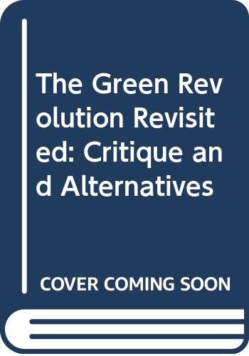 9780046300142: The Green Revolution Revisited: Critique and Alternatives