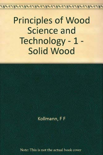 Principles of Wood Science and Technology: Solid: Kollmann, F.F.P.; Cote,