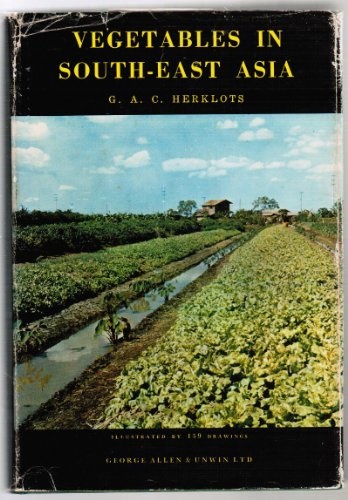 Vegetables in South-East Asia.: G. A. C. Herklots.