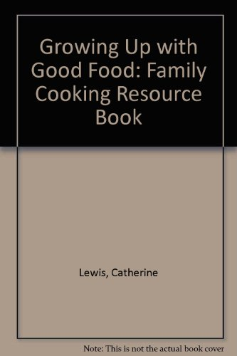 9780046410469: Growing Up with Good Food: Family Cooking Resource Book
