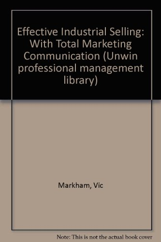 9780046580353: Effective Industrial Selling: With Total Marketing Communication (Unwin professional management library)