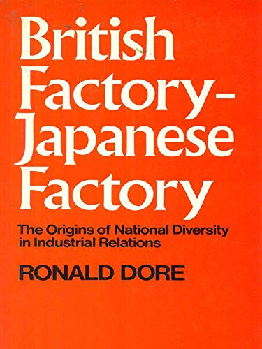 9780046581701: British Factory - Japanese Factory: Origins of National Diversity in Industrial Relations