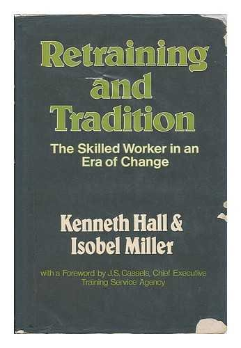 Retraining and Tradition: Skilled Worker in an Era of Change (0046582150) by Hall, Ken; Miller, Isobel