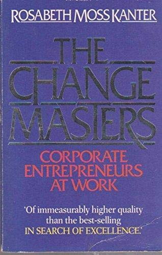9780046582449: The Change Masters: Corporate Entrepreneurs at Work (Counterpoint)