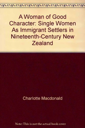 9780046582586: A woman of good character: Single women as immigrant settlers in nineteenth-century New Zealand