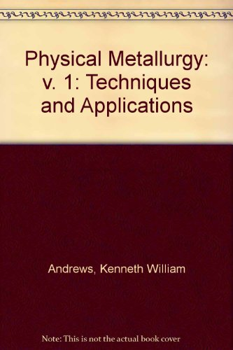 9780046690052: Physical Metallurgy: v. 1: Techniques and Applications