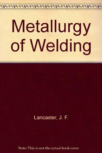 Metallurgy of Welding: Lancaster, J. F.