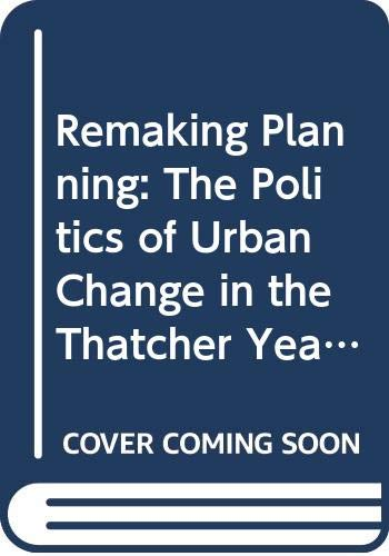 9780047110214: Remaking Planning: Politics of Urban Change in the Thatcher Years