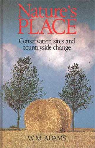 Nature's Place: Conservation Sites and Countryside Change: Adams, W. M.