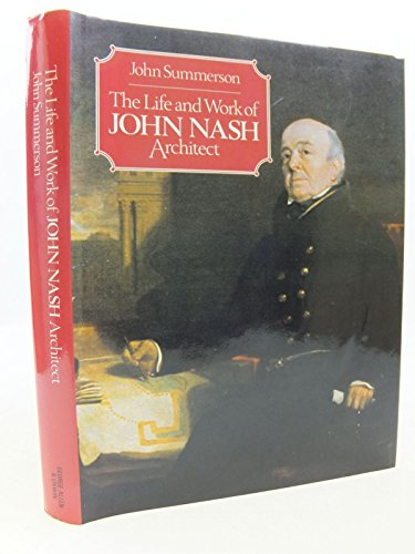 The Life and Work of John Nash, Architect.: SUMMERSON, John: