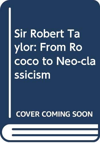 9780047200281: Sir Robert Taylor: From Rococo to Neo-classicism (Genius of architecture)