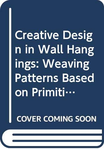 9780047300066: Creative Design in Wall Hangings: Weaving Patterns Based on Primitive and Medieval Art