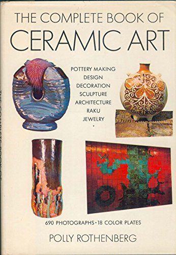 Complete Book of Ceramic Art (Creative Arts: Rothenberg, Polly