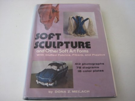 Soft Sculpture and Other Soft Art Forms (Creative Arts & Crafts) (9780047300271) by Meilach, Dona Z