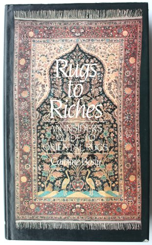 Rugs to Riches: An Insiders Guide to Oriental Rugs.