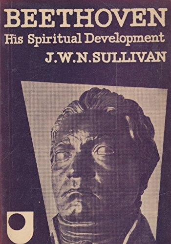 Beethoven: His Spiritual Development (U.Books): Sullivan, J.W.N.