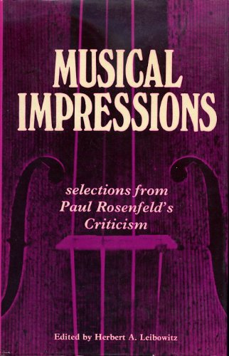 Musical Impressions Selections from Paul Rosenfeld's Criticism: Rosenfeld, Paul; Leibowitz,
