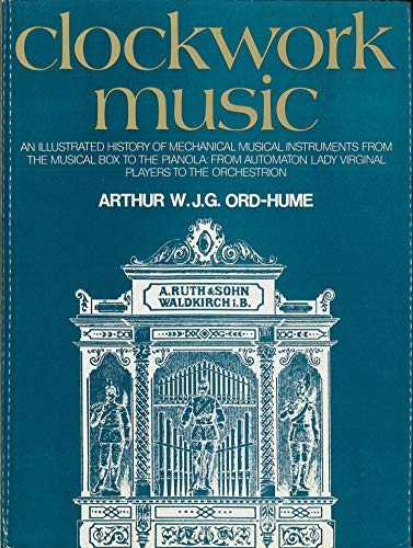 Clockwork Music : An Illustrated History of: Ord-Hume, Arthur W.
