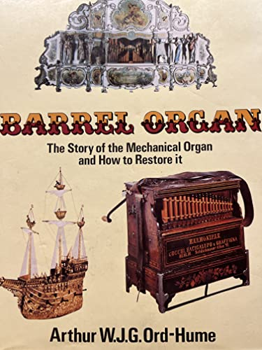 Barrel Organ. The Story of the Mechanical Organ and its Repair.