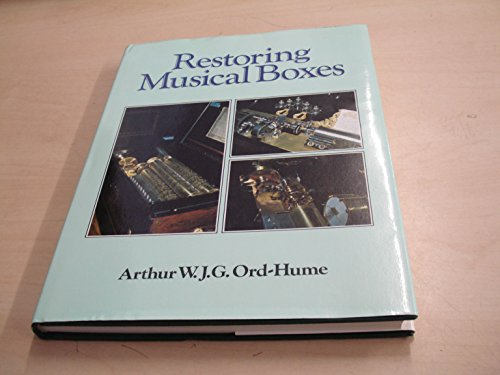 Restoring Musical Boxes: Ord-Hume, Arthur W.J.G.