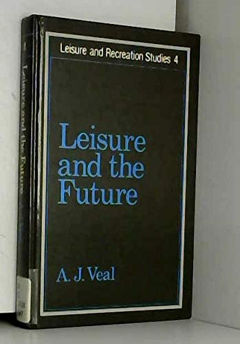9780047900068: Leisure and the Future (Leisure and Recreation Studies)