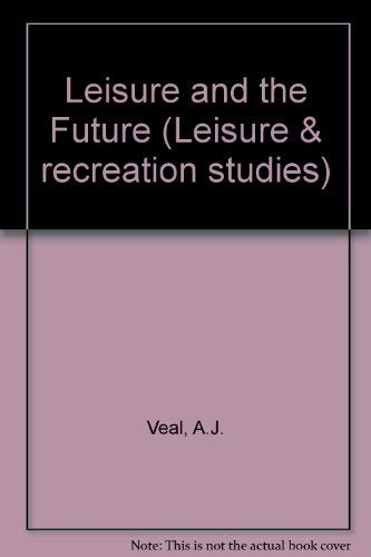 9780047900075: Leisure and the Future (Leisure & recreation studies)