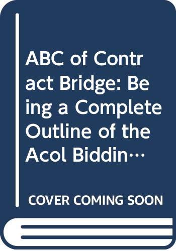 9780047930171: ABC of Contract Bridge: Being a Complete Outline of the Acol Bidding System and the Card Play of Contract Bridge, Especially Prepared for Beginners