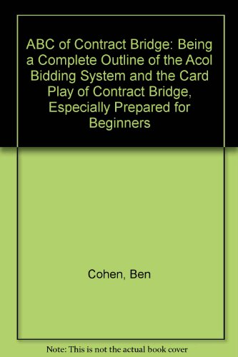 9780047930287: ABC of Contract Bridge: Being a Complete Outline of the Acol Bidding System and the Card Play of Contract Bridge, Especially Prepared for Beginners