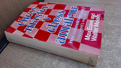 9780047940040: Chess Master vs. Chess Amateur: How to Benefit from Your Opponent's Mistakes