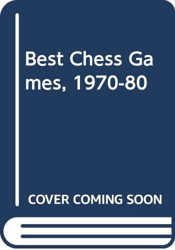 9780047940156: Best Chess Games, 1970-80