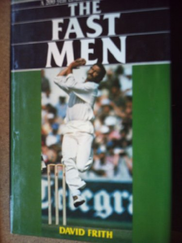 9780047960604: Fast Men: Two Hundred Year Cavalcade of Speed Bowlers