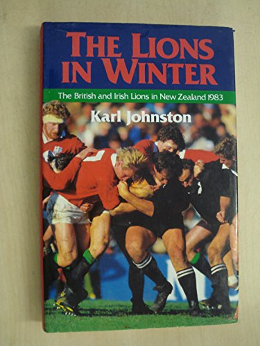 9780047960802: Lions in Winter: The British and Irish Lions in New Zealand, 1983