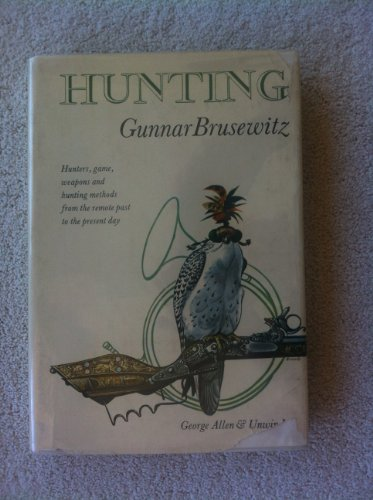 9780047990083: Hunting: Hunters, Game, Weapons and Hunting Methods from the Remote Past to the Present Day