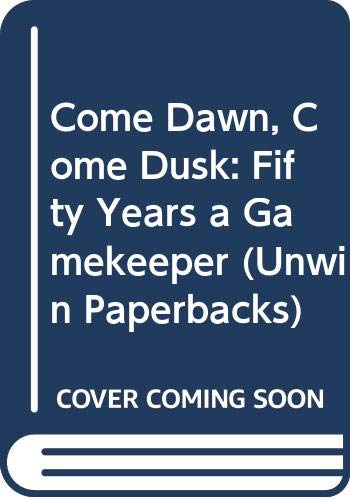 9780047990182: Come Dawn, Come Dusk: Fifty Years a Gamekeeper (Unwin Paperbacks)