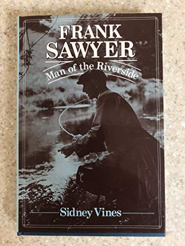 9780047990236: Frank Sawyer, Man of the Riverside