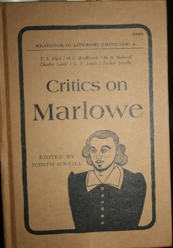 Critics on Marlowe (Readings in Literary Criticism; IV): O'Neill, Judith (ed.)