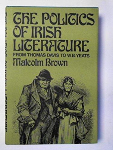 Politics of Irish Literature: From Thomas Davis: Malcolm Brown