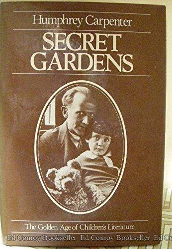 Secret Gardens : A Study of the Golden Age of Children's Literature