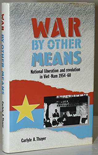 9780048200457: War by Other Means: National Liberation and Revolution in Vietnam, 1954-60